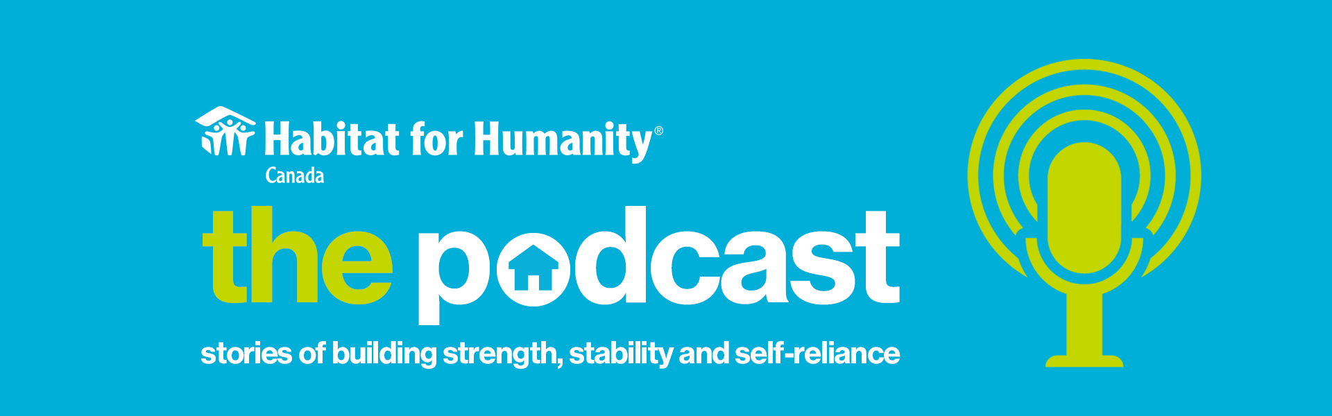 Habitat for Humanity Canada - The Podcast: stories of building strength, stability and self-reliance